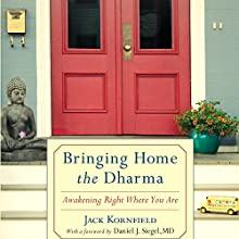 Bringing Home the Dharma: Awakening Right Where You Are (       UNABRIDGED) by Jack Kornfield, Daniel J. Siegel, MD (foreword) Narrated by Jack Kornfield, Edoardo Ballerini