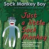 img - for Just A Little Sock Monkey: Sock Monkey TRain Song Verse 1 (Sock Monkey Boy) (Volume 1) book / textbook / text book