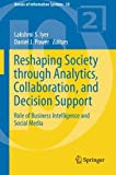img - for Reshaping Society through Analytics, Collaboration, and Decision Support: Role of Business Intelligence and Social Media (Annals of Information Systems) book / textbook / text book