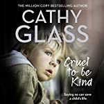 Cruel to Be Kind: Saying No Can Save a Child's Life | Cathy Glass