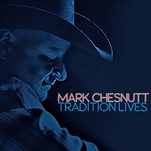 MARK CHESNUTT - Tradition Lives - Zortam Music