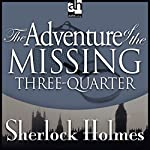 The Adventure of the Missing Three-Quarter: Sherlock Holmes | Sir Arthur Conan Doyle