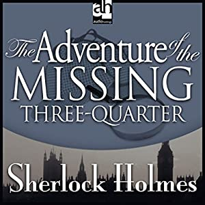 The Adventure of the Missing Three-Quarter Audiobook