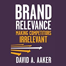 Brand Relevance: Making Competitors Irrelevant (       UNABRIDGED) by David A. Aaker Narrated by Mark Ashby