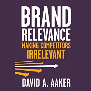 Brand Relevance: Making Competitors Irrelevant | [David A. Aaker]