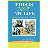 This Is Not My Life: The Tough Journeys Make Us Stronger ~ Michelle peterson