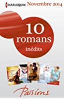10 romans Passions in�dits + 1 gratuit (n�500 � 504 - novembre 2014) : Harlequin collection Passions