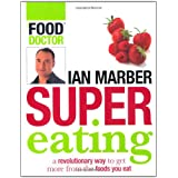 Supereating: a revolutionary way to get more from the foods you eatby Ian Marber