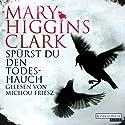 Spürst du den Todeshauch Hörbuch von Mary Higgins Clark Gesprochen von: Michou Friesz