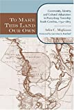 To Make This Land Our Own: Community Identity and Social Adaptation in Purrysburg Township, South Carolina, 17321865 (The Carolina Lowcountry and the Atlantic World)