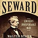 Seward: Lincoln's Indispensable Man (       UNABRIDGED) by Walter Stahr Narrated by William Dufris