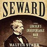 Seward: Lincoln's Indispensable Man | Walter Stahr