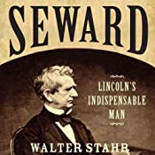 Seward: Lincoln's Indispensable Man | [Walter Stahr]