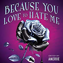 Because You Love to Hate Me: 13 Tales of Villainy | Livre audio Auteur(s) :  Ameriie - editor Narrateur(s) :  Ameriie, Kevin T. Collins, Julia Whelan