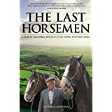 The Last Horsemen: A Year at Sillywrea, Britain's Only Horse-Powered Farmby Charles Bowden
