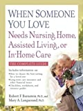 img - for When Someone You Love Needs Nursing Home, Assisted Living, or In-Home Care book / textbook / text book