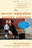 The No-Cry Separation Anxiety Solution: Gentle Ways to Make Good-bye Easy from Six Months to Six Years (0071596909) by Pantley, Elizabeth