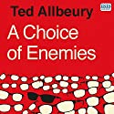 A Choice of Enemies Audiobook by Ted Allbeury Narrated by Peter Noble