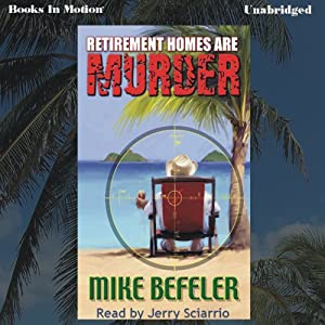 Retirement Homes Are Murder: Paul Jacobsen Series, Book 1 | [Mike Befeler]