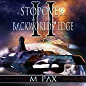 Stopover at the Backworlds' Edge, Volume 2 (       UNABRIDGED) by M. Pax Narrated by Rish Outfield
