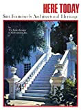 Here Today: San Franciscos Architectural Heritage