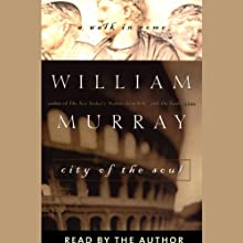 City of the Soul: A Walk in Rome (       UNABRIDGED) by William Murray Narrated by Grover Gardner