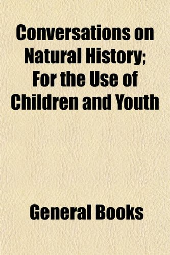 Conversations on Natural History; For the Use of Children and Youth