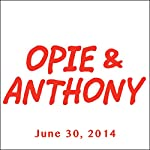 Opie & Anthony, June 30, 2014 | Opie & Anthony