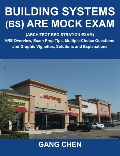 Building Systems (BS) ARE Mock Exam (Architect Registration Exam): ARE Overview, Exam Prep Tips, Multiple-Choice Questions and Graphic Vignettes, Solutions and Explanations PDF