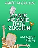 Eanie Meanie Hate Zucchini