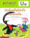 AlphaTales (Letter U: Umbrella Bird's Umbrella): A Series of 26 Irresistible Animal Storybooks That Build Phonemic Awareness & Teach Each letter of the Alphabet