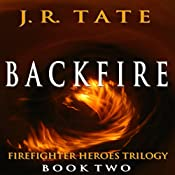 Backfire: Firefighter Heroes Trilogy, Volume 2 | J.R. Tate
