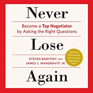 Never Lose Again: Become a Top Negotiator by Asking the Right Questions | [Steven Babitsky, James J. Magraviti]
