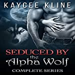 Seduced by the Alpha Wolf: A Paranormal Werewolf Romance: The Complete Box Set | Kaycee Kline