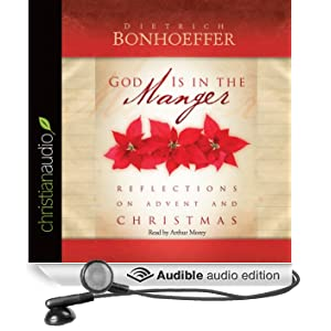 God Is in the Manger: Reflections on Advent and Christmas (Unabridged)