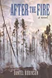 After the Fire: A Novel (1585747602) by Robinson, Daniel