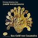 Das Gold von Caxamalca Hörbuch von Jakob Wassermann Gesprochen von: Christian Brückner