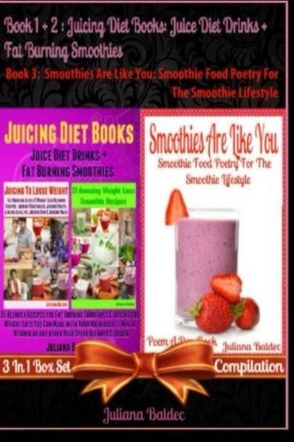 Best Juicing Diet Books: Juice Diet Drinks + Fat Burning Smoothies + Smoothies Are Like You: Smoothie Food Poetry For The Smoothie Lifestyle - Poem A ... Quotes For Smoothie Lifestyle Recipe Journal) by Juliana Baldec