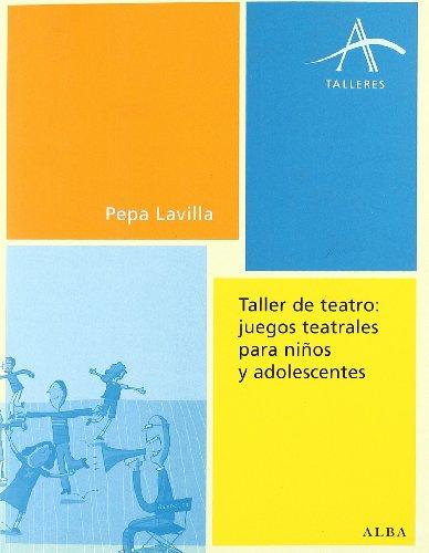 Taller De Teatro: Juegos Teatrales Para Niños Y Adolescentes (Talleres)