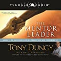 The Mentor Leader: Secrets to Building People & Teams That Win Consistently Audiobook by Tony Dungy Narrated by Tony Dungy