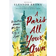 A Paris All Your Own: Best-Selling Women Writers on the City of Light | Livre audio Auteur(s) : Eleanor Brown - editor Narrateur(s) : Kimberly Farr, Cassandra Campbell, Susan Denaker,  full cast