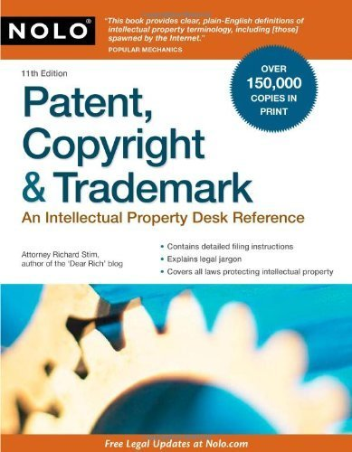 Patent, Copyright & Trademark: An Intellectual Property Desk Reference 11th edition by Attorney, Richard Stim published by NOLO Paperback