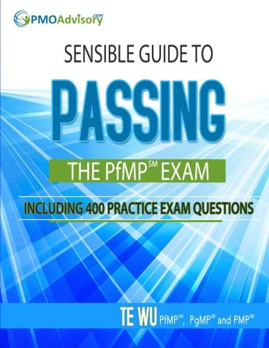 Sensible Guide to Passing the PfMP SM Exam: Including 400 Practice Exams Questions
