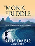 The Monk and the Riddle: The Art of Creating a Life While Making a Living eBook: Randy Komisar, Kent Lineback