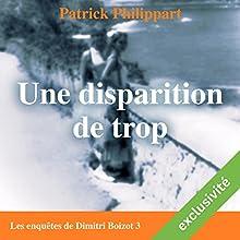 Une disparition de trop (Les enquêtes de Dimitri Boizot 3)   Livre audio Auteur(s) : Patrick Philippart Narrateur(s) : François Raison