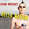 Hella Nation Audiobook by Evan Wright Narrated by Paul Boehmer