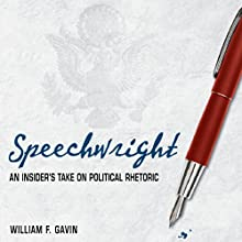 Speechwright: An Insider's Take on Political Rhetoric Audiobook by William F. Gavin Narrated by Scott R. Pollak