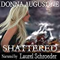 Shattered: Alchemy, Book 3 (       UNABRIDGED) by Donna Augustine Narrated by Laurel Schroeder