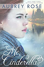 Me, Cinderella? (A New Adult Romance Novel)