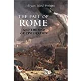 The Fall of Rome: And the End of Civilizationby Bryan Ward-Perkins